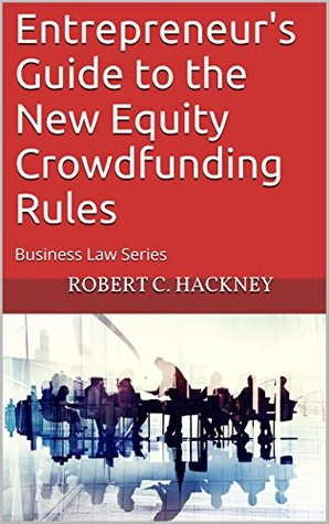 Entrepreneur's Guide to the New Equity Crowdfunding Rules: Business Law Series