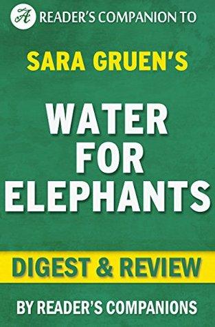 Water for Elephants: A Novel by Sara Gruen   Digest & Review