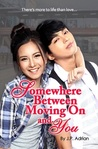 Somewhere Between Moving On and You