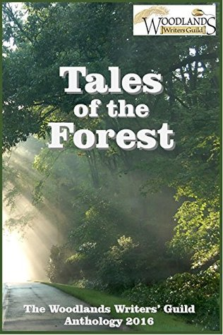 Tales of the Forest: The Woodlands Writers Guild Anthology 2016