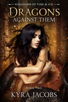 Dragons Against Them (Kingdoms of Fire and Ice, #2)