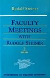 Faculty Meetings with Rudolf Steiner by Rudolf Steiner