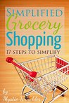 Simplified Grocery Shopping: 17 Steps to Simplify