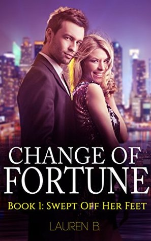 Change of Fortune: Book 1: Swept off Her Feet (A Billionaire Romance Series)
