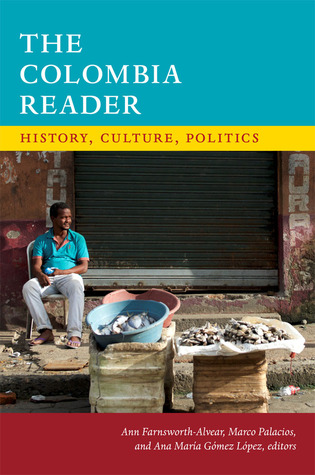 The Colombia Reader: History, Culture, Politics