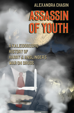 Assassin of Youth: A Kaleidoscopic History of Harry J. Anslinger�s War on Drugs EPUB