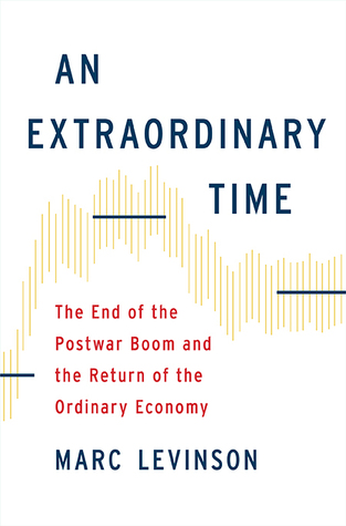 an-extraordinary-time-the-end-of-the-postwar-boom-and-the-return-of-the-ordinary-economy