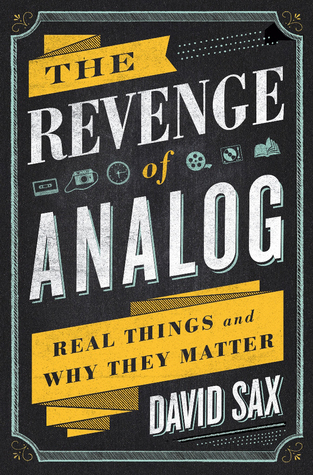 the-revenge-of-analog-real-things-and-why-they-matter