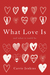 What Love Is: And What It C...