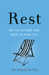 Rest Why You Get More Done When You Work Less by Alex Soojung-Kim Pang