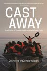 Cast Away: True Stories of Survival from Europe's Refugee Crisis