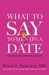 What to Say to Men on a Date by Susan L. Edelman
