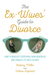 The Ex-Wives' Guide to Divorce How to Navigate Everything from Heartache and Finances to Child Custody by Holiday Sanford