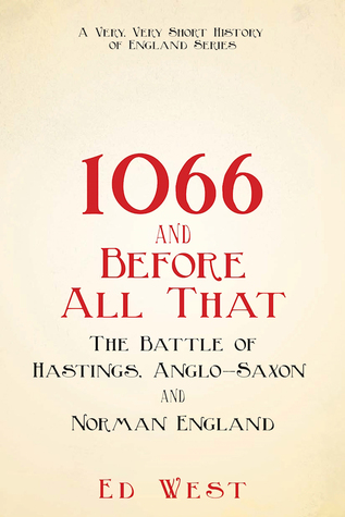 1066 and Before All That: The Battle of Hastings, Anglo-Saxon and Norman England
