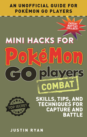 Mini Hacks for Pokemon GO Players: Combat: Skills, Tips, and Techniques for Capture and Battle (ePUB)