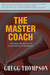 The Master Coach: Leading with Character, Building Connections, and Engaging in Extraordinary Conversations