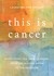 This is Cancer: Everything You Need to Know, from the Waiting Room to the Bedroom