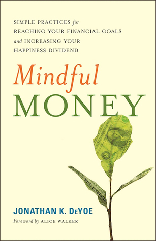 Mindful Money: Simple Practices for Reaching Your Financial Goals and Increasing Your Happiness Dividend