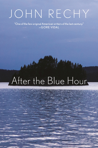 After the Blue Hour by John Rechy