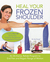 Heal Your Frozen Shoulder by Karl Knopf