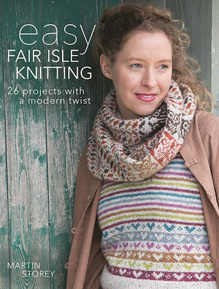 Easy Fair Isle Knitting: 26 Projects with a Modern Twist by Martin ...