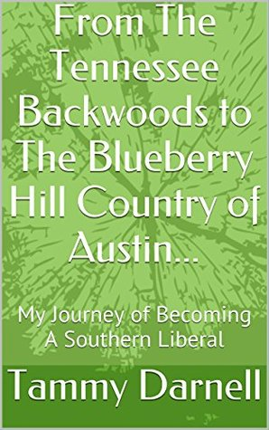 from-the-tennessee-backwoods-to-the-blueberry-hill-country-of-austin-my-journey-of-becoming-a-southern-liberal