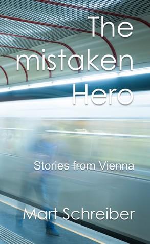 The Mistaken Hero: Stories from Vienna