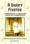A Sugary Frosting: A Memoir of A Girlhood Spent in a Parsonage and How I Survived Being a Preacher's Kid (The Cancer Books Book 2)