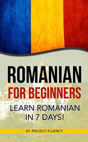Romanian: Romanian for Beginners: Learn Romanian in 7 days! (Romanian Books, Romanian books, Romanian Language)
