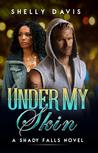 Under My Skin (Shady Falls, #2)
