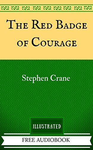 The Red Badge of Courage: By Stephen Crane - Illustrated