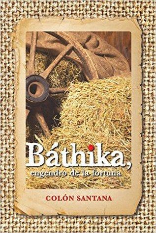 Báthika, engendro de la fortuna by Jose Enrique Colon Santana