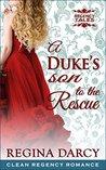 A Duke's son to the rescue (Regency Tales #4)