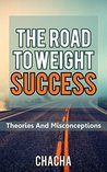 THE ROAD TO WEIGHT SUCCESS: THEORIES AND MISCONCEPTIONS