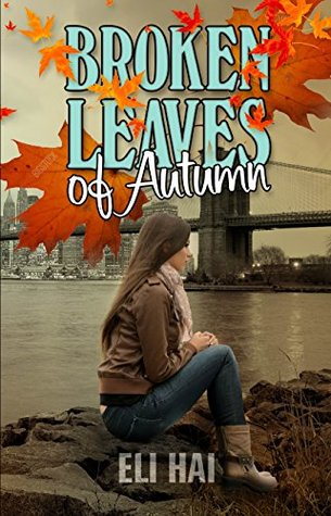 Broken leaves of autumn a contemporary romance novel by eli hai 31352836 fandeluxe Gallery