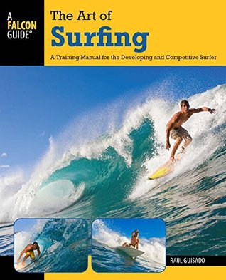 Art of Surfing: A Training Manual for the Developing and Competitive Surfer (Surfing Series)