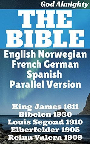 English Norwegian French German Spanish Parallel Bible: King James 1611 + Bibelen 1930 + Louis Segond 1910 + Elberfelder 1905 + Reina Valera 1909 (Parallel Bible Halseth Book 7)