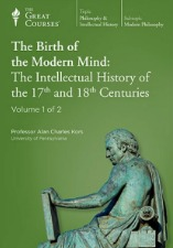 The Birth Of The Modern Mind: The Intellectual History Of The 17th And 18th Centuries (The Great Courses)