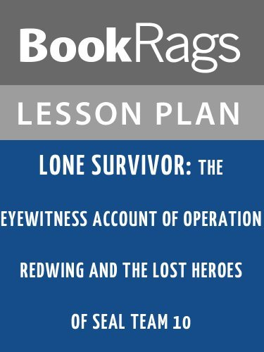 Lone Survivor: The Eyewitness Account of Operation Redwing and the Lost Heroes of SEAL Team 10 Lesson Plans