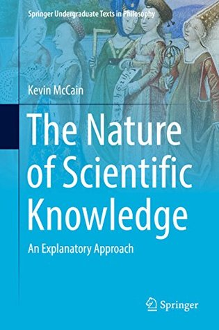 The Nature of Scientific Knowledge: An Explanatory Approach (Springer Undergraduate Texts in Philosophy)