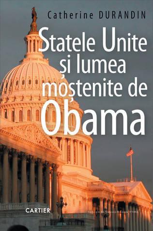 Statele Unite şi lumea moştenite de Obama