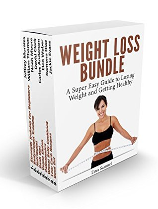 Weight Loss BUNDLE: A Super Easy Guide to Losing Weight and Getting Healthy