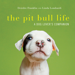 The Pit Bull Life: A Dog Lover's Companion