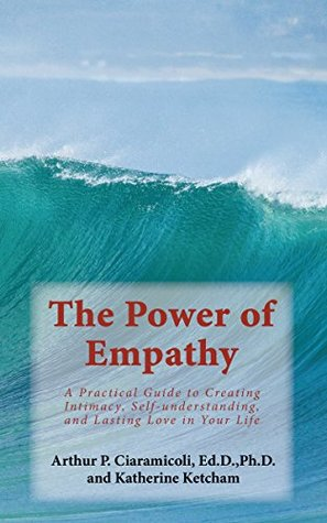 The Power of Empathy: A Practical Guide to Creating Intimacy, Self-understanding, and Lasting Love in Your Life