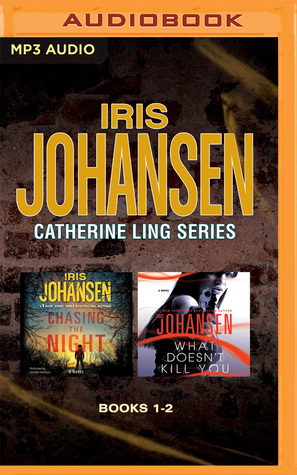 Iris Johansen - Catherine Ling Series: Books 1 & 2: Chasing the Night & What Doesnt Kill You(Catherine Ling 1-2) (ePUB)
