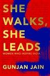She Walks, She Leads by Gunjan Jain
