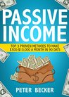 Passive Income: 3 Proven Methods to make $300-$10,000 a month in 90 days (Passive, Income, Money, Forex, Sales, Financial, Entrepreneurship) (Step by Step Guide to Create Passive Income)