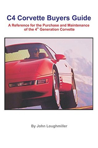 C4 Corvette Buyers Guide: A Reference for the Purchase and Maintenance of the 4th Generation Corvette