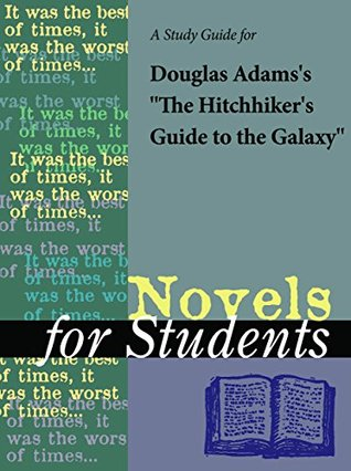 "A Study Guide for Douglas Adams's ""The Hitchhiker's Guide to the Galaxy"" (Novels for Students)"