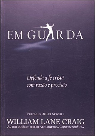 Ebook Em Guarda: Defenda a Fé Cristã com Razão e Precisão by William Lane Craig PDF!